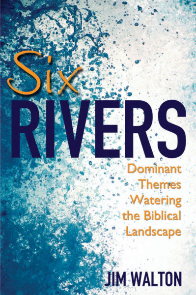 Six Rivers: Dominant Themes Watering the Biblical Landscape
