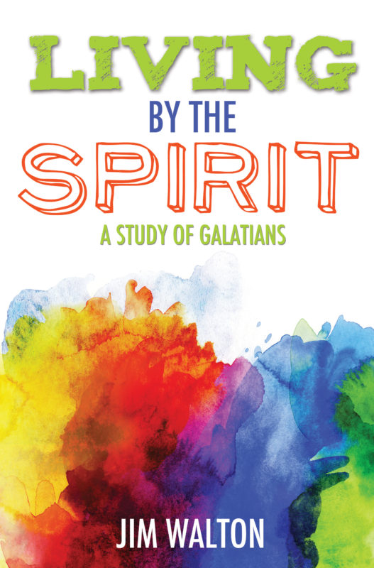 Living By the Spirit: A Study of Galatians